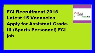 FCI Recruitment 2016 Latest 15 Vacancies Apply for Assistant Grade-III (Sports Personnel) FCI job