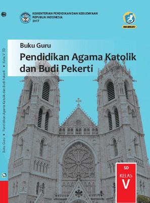 Buku Guru Pendidikan Agama Katolik dan Budi Pekerti SD Kelas V (5) Kurikulum 2013