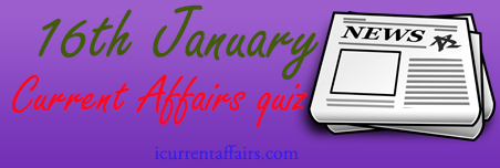 16th January Current Affairs Quiz