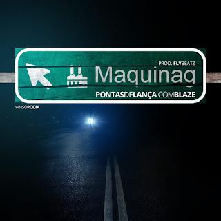 Pontas de Lança Feat. Blaze - Maquinag (Prod. Fly Beatz)