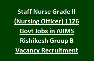 Staff Nurse Grade II (Nursing Officer) 1126 Govt Jobs in AIIMS Rishikesh Group B Vacancy Recruitment Exam 2018