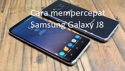 Cara mempercepat Samsung Galaxy J8