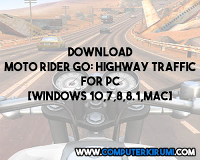 Download-Install Moto Rider GO: Highway Traffic Game For PC[windows 7,8,8-1,10,MAC] for Free