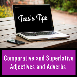 Tess's Tips: The correct us of comparative and superlative adjectives and adverbs