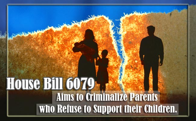 House Bill 6079 Aims to Criminalize Parents who Refuse to Support their Children.