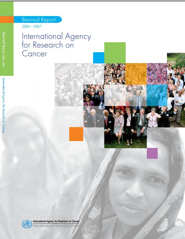NTERNATIONAL AGENCY FOR RESEARCH ON CANCER BIENNIAL REPORT 2006-2007