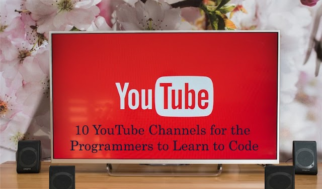 Top  5 YouTube Channels for the Programmers to Learn to Code