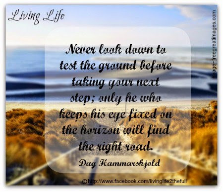 Never Look Down To Test The Ground Before Taking Your Next Step