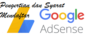 Pengertian dan Syarat Mendaftar Google Adsense