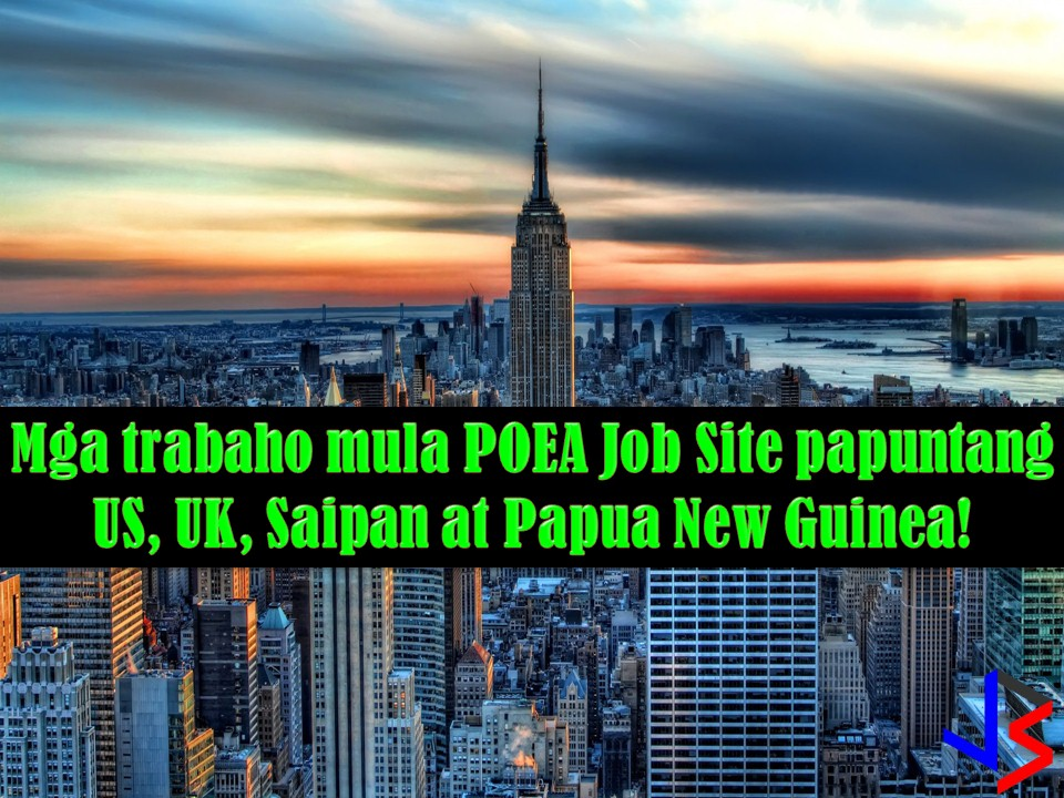he following are job orders from Philippine Overseas Employment Administration (POEA) for the countries - United States, Saipan, United Kingdom and Papua New Guinea.  Interested applicants may apply directly to recruitment agencies attached to every job listed below.  We are not affiliated with any of these recruitment agencies and all contract you entered into is at your own risk and account.