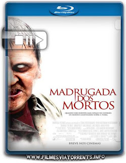 Madrugada Dos Mortos Torrent - BluRay Rip 720p e 1080p Dublado