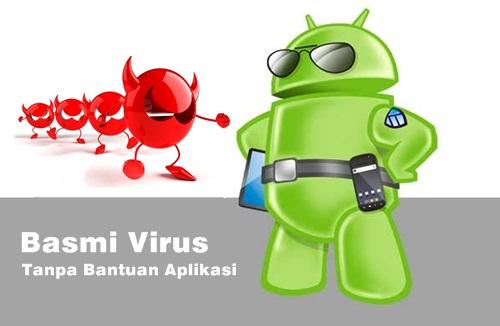 Cara Ampuh Menghilangkan Virus di Android Tanpa Anti Virus