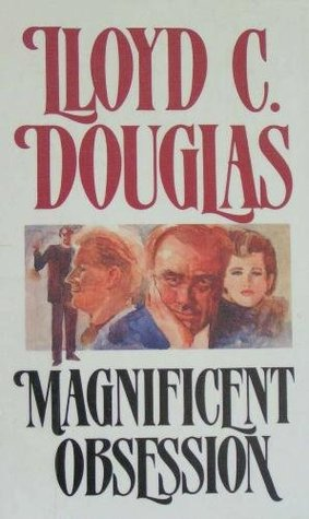 Magnificent Obsession by Lloyd C. Douglas (4 star review)