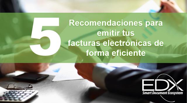 5 recomendaciones para emitir tus facturas electrónicas de forma eficiente