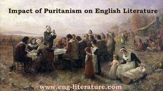 Impact of Puritanism on English Literature or Who are the Puritans? What effect did Puritanism have on the course of literature in the 16th and 17th century? ~ All About English Literature