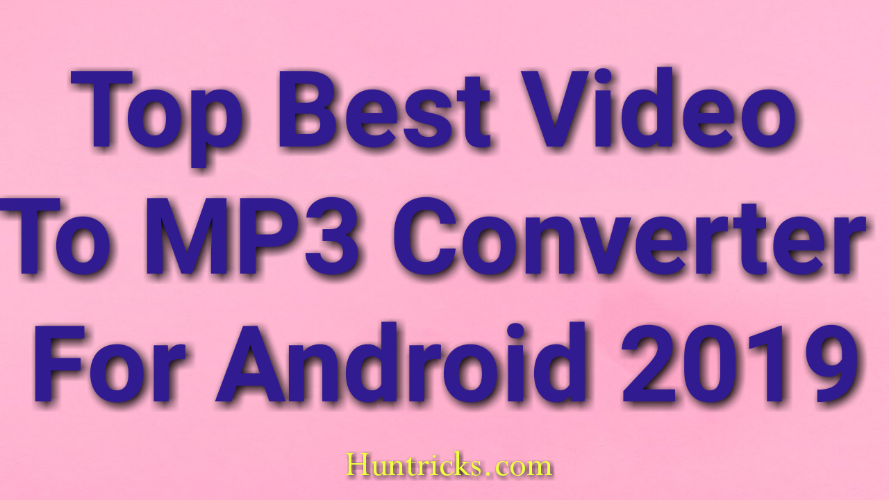 Top Best Video To MP3 Converter For Android 2019 - Huntricks