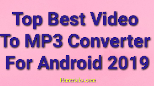 Top Best Video To MP3 Converter For Android 2019