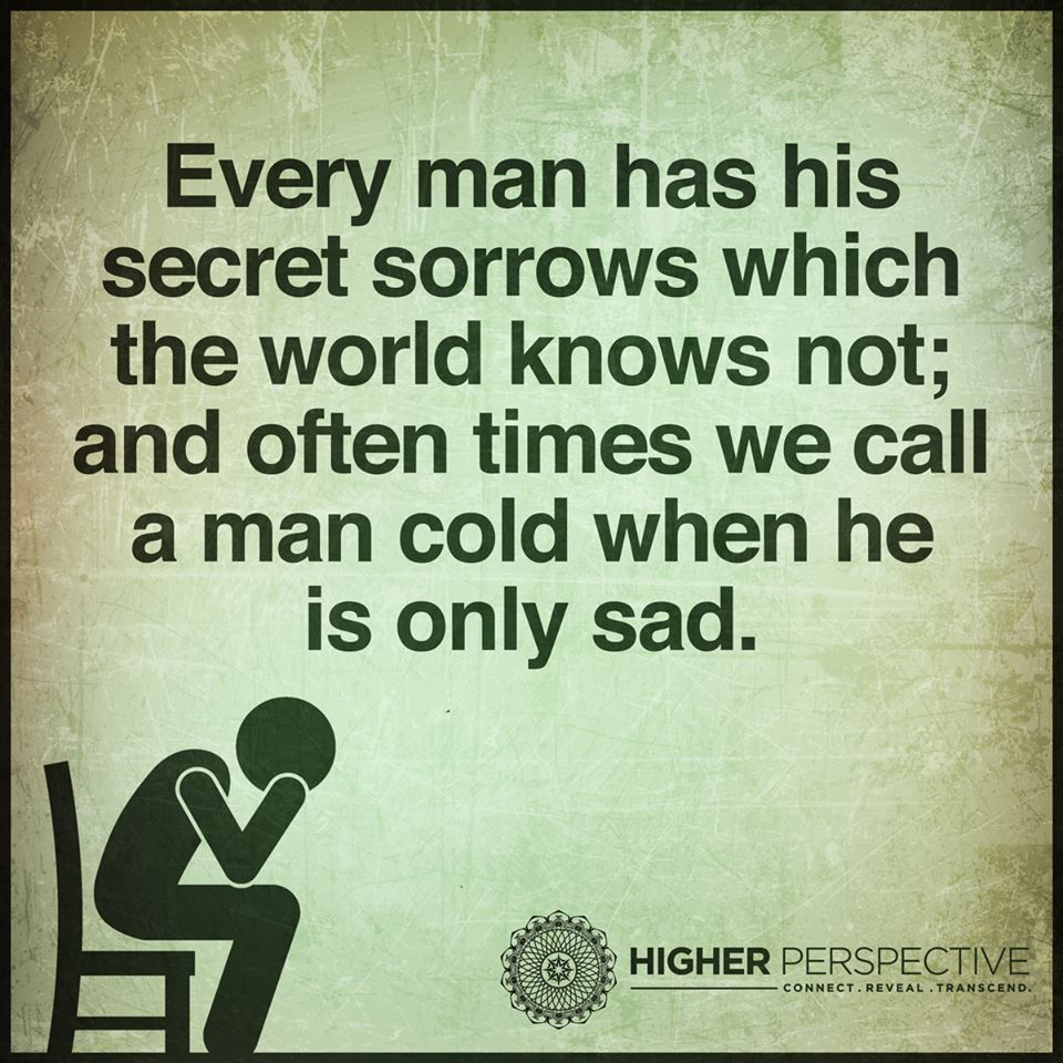 High Quality Every Man Has His Secret Sorrows Which The World Knows Not; And Often Times  We Call A Man Cold When He Is Only Sad.
