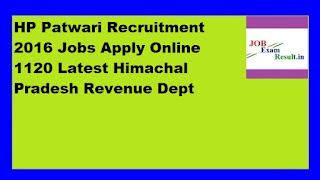 HP Patwari Recruitment 2016 Jobs Apply Online 1120 Latest Himachal Pradesh Revenue Dept
