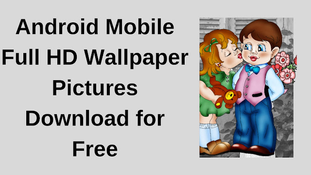 Android Mobile Full HD Wallpaper Pictures Download for Free