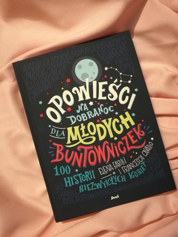 Opowieści na dobranoc dla młodych buntowniczek. 100 historii niezwykłych kobiet