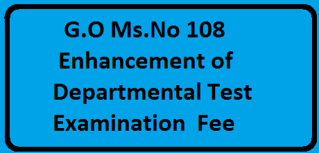 G.O Ms.No 108 Enhancement of Departmental Test Examination Fee |APPSC Departmental Tests Enhancement of Examination Fee/2016/05/go-msno-108-enhancement-of-departmental-examination-fee.html