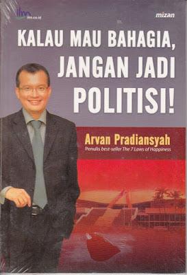 Kalau Mau Bahagia Jangan Jadi Politisi