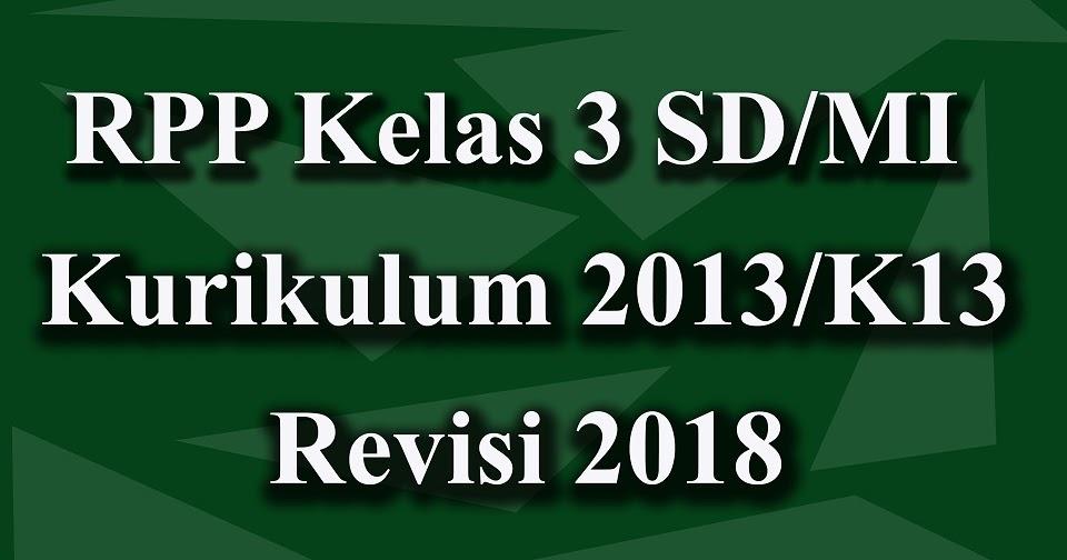 Unduh Rpp Kelas 3 Sd Mi Kurikulum 2013 Revisi 2018 Terbaru Ops Sekolah Indonesia