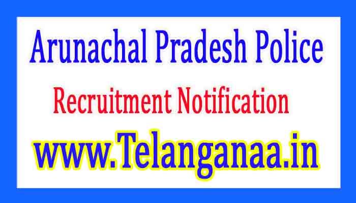 Arunachal Pradesh Police Recruitment Notification 2017