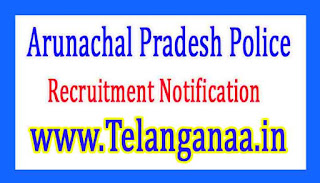 Arunachal Pradesh Police Recruitment Notification 2017