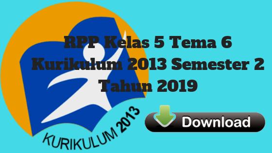 RPP Kelas 5 Tema 6 Kurikulum 2013 Semester 2 Tahun 2019 - Guru Krebet 3