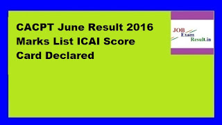 CACPT June Result 2016 Marks List ICAI Score Card Declared