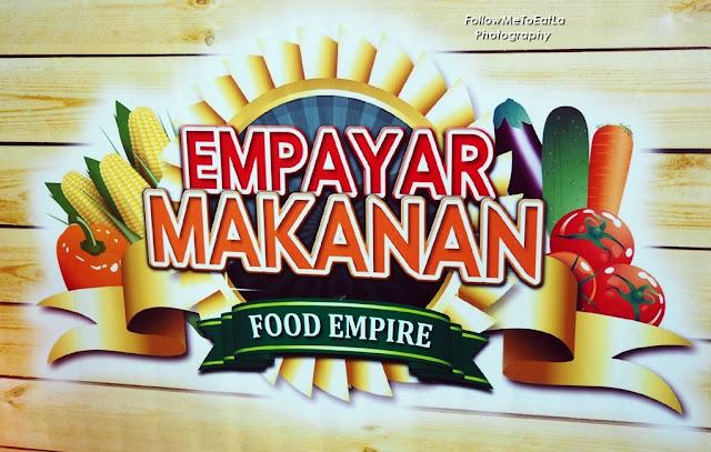 EMPAYAR MAKANAN ~ FOOD EMPIRE