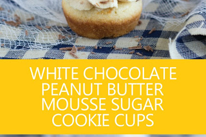 WHITE CHOCOLATE PEANUT BUTTER MOUSSE SUGAR COOKIE CUPS