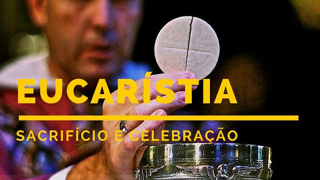 Eucaristia: Celebração e Sacrifício| Estudos Católicos