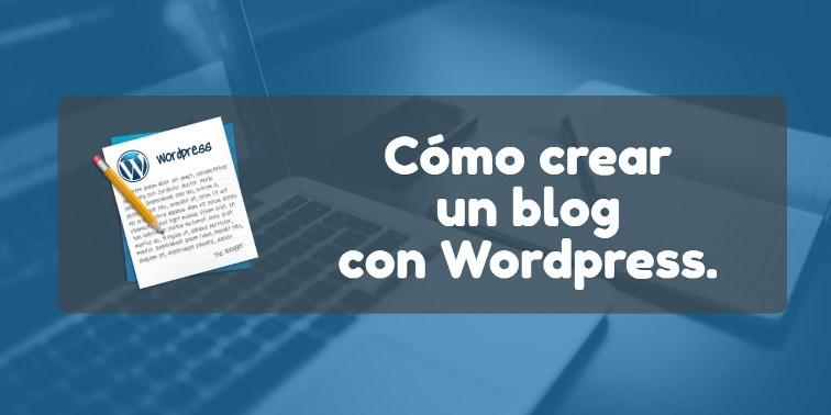 Cómo crear un blog con Wordpress.
