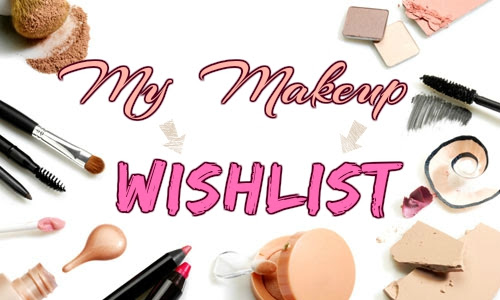 My Makeup Wishlist - KeiraMakeUp