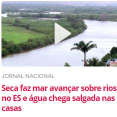 """""""água chega salgada nas casas  no ES""""..."""" devido a Seca faz mar avançar sobre rios no Estado do Espírito Santo""""..."""