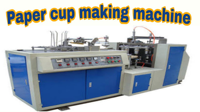 BUSINESS IDEAS PAPER CUP MANUFACTURING UNIT