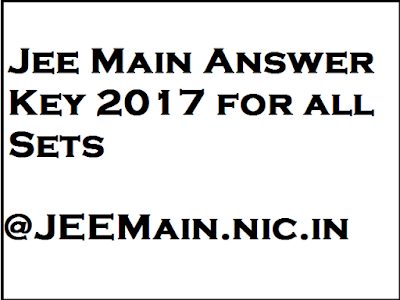 Jee Main Answer Key 2017 for all Sets