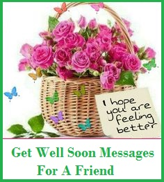 get well soon messages and wishes friend