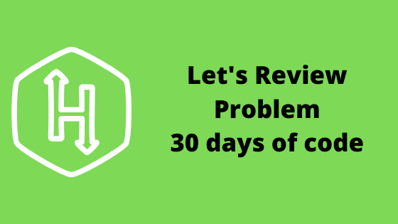 Let's review problem solution - 30 days of code HackerRank