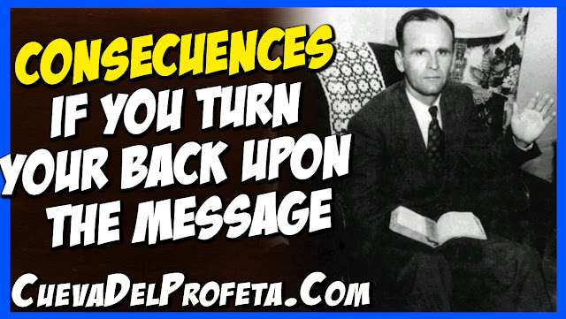 Consecuences if you turn your back upon the Message and refuse to hear It - William Marrion Branham Quotes