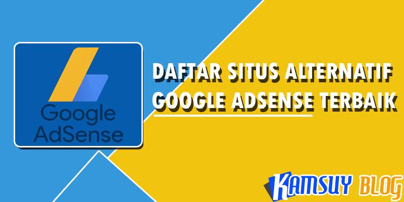 Daftar Situs Alternatif Google Adsense Terbaik 2017 Kamsuy Blog
