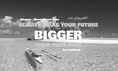 ALWAYS MAKE YOUR FUTURE BIGGER THAN YOUR PAST, Dan Sullivan, Motivational Quote, Quote
