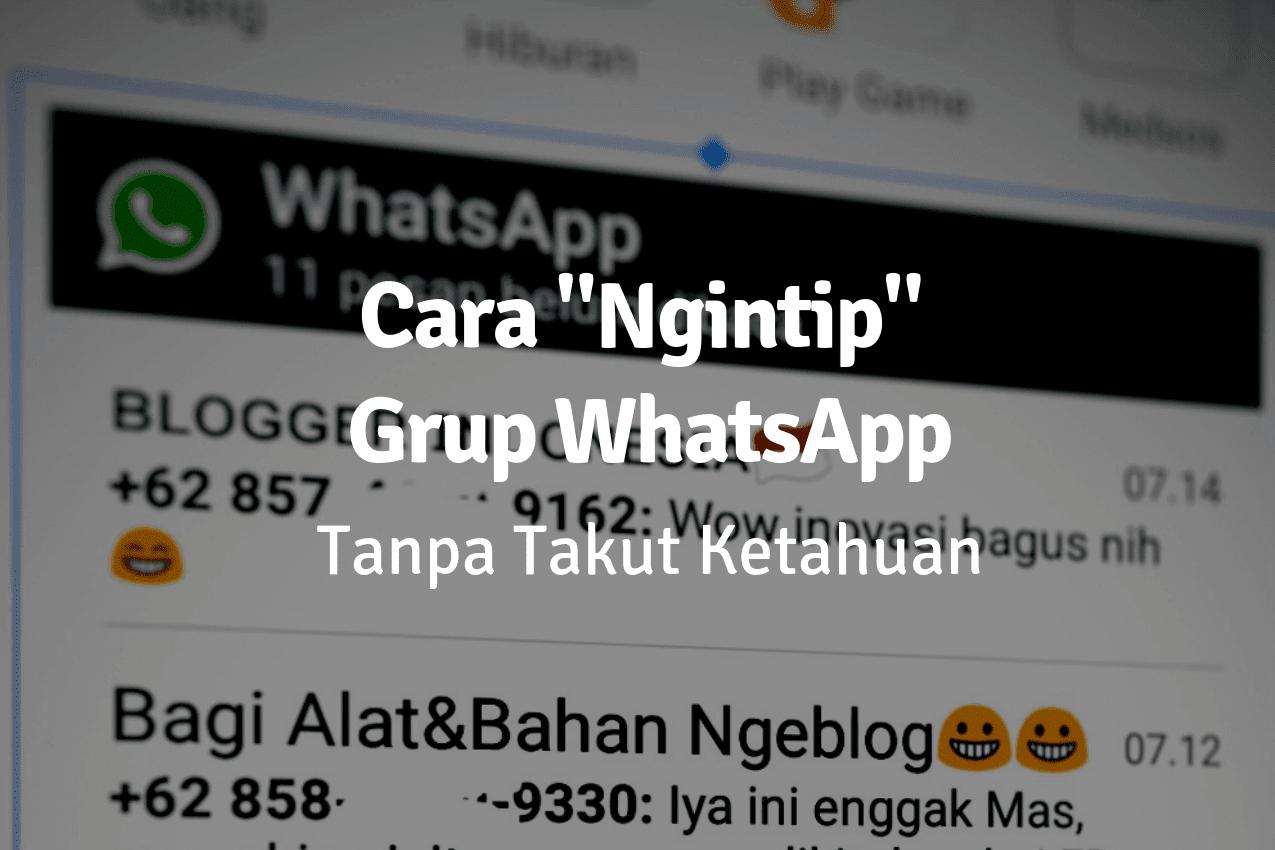 cara menyimak percakapan grup whatsapp tanpa takut ketahuan