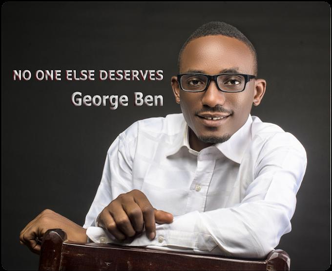 New Song Alert: 'No One Else Deserves My Praise' - George Ben