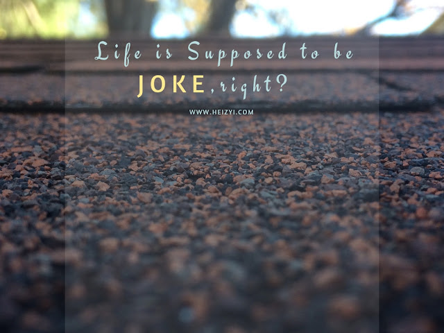 Celoteh Rasa Life is Supposed to be Joke