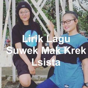 Lirik Lagu Suwek Mak Krek Lsista