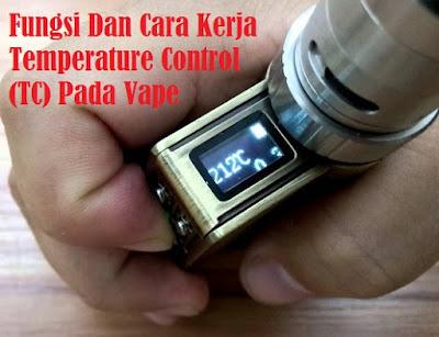 Fungsi Dan Cara Kerja Temperature Control  (TC) Pada Vape